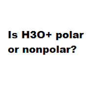 Is H3O+ polar or nonpolar?