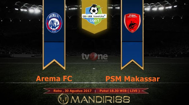 Prediksi Bola : Arema FC Vs PSM Makassar , Rabu 30 Agustus 2017 Pukul 18.30 WIB @ TVONE