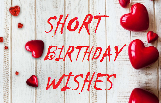 short happy birthday wishes to devote everyone ( Best Friend, Boyfriend, Girlfriend, Mother,  Father, Brother, Sister, Daughter,  Son,  Wife, husband, lover, friendship, facebook....)