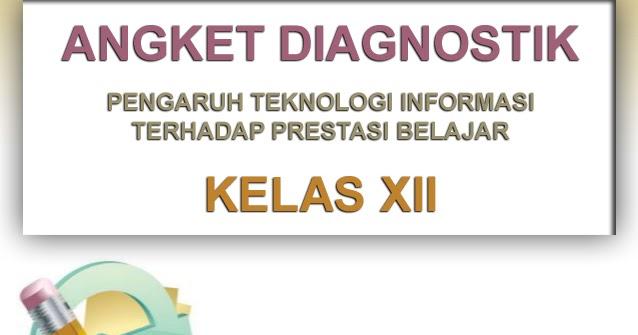 Angket Diagnostik Pengaruh Teknologi Informasi Terhadap Prestasi Belajar Kelas Xii Gudang Belajar