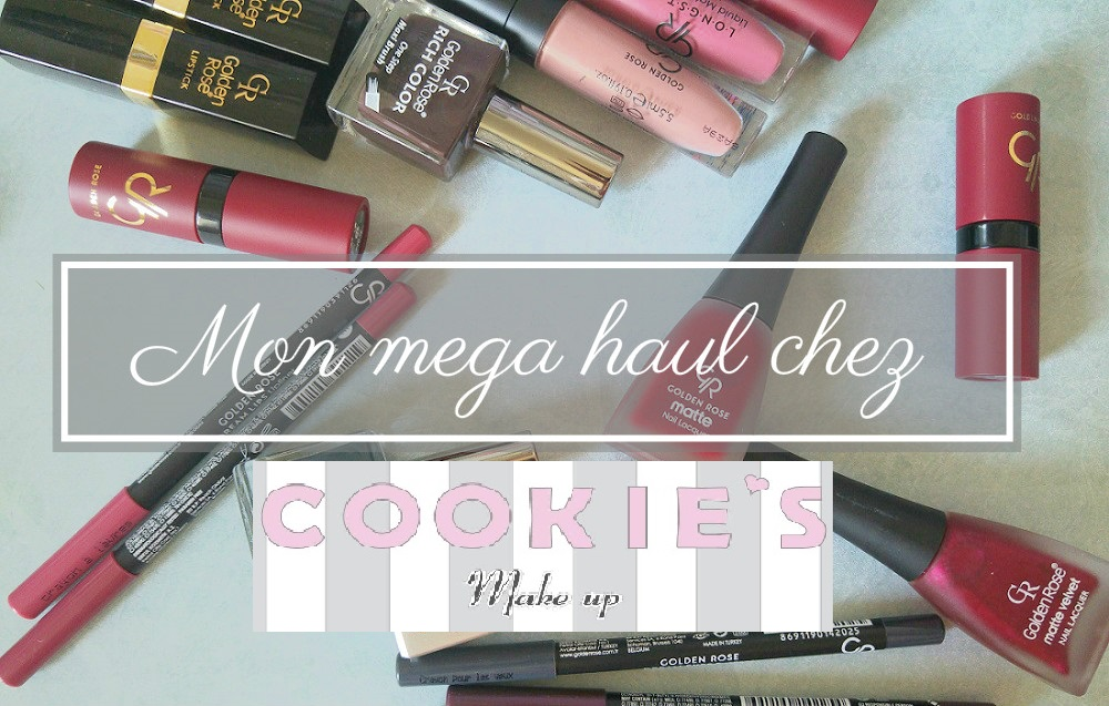 Haul chez Cookie's Makeup et Golden Rose !