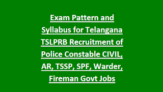 Exam Pattern and Syllabus for Telangana TSLPRB Recruitment of Police Constable CIVIL, AR, TSSP, SPF, Warder, Fireman Govt Jobs