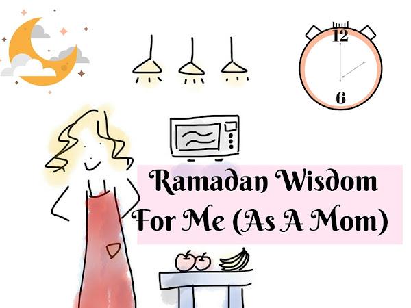 Ramadan Wisdom For Me (As A Mom)