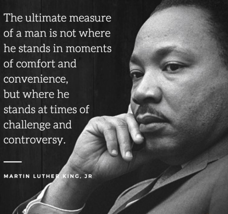 martin luther king jr the ultimate measure of a man Martin luther king jr  quotes  quotable quote the ultimate measure of a man is not where he stands in moments of comfort and convenience, but where he stands at times of challenge and controversy.