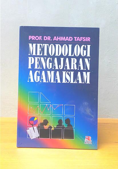 METODOLOGI PENGAJARAN AGAMA ISLAM, Prof. Dr. Ahmad Tafsir