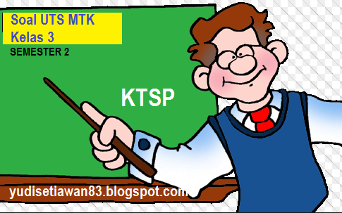 Contoh soal latihan ulangan tengah semester  DOWNLOAD SOAL UTS MATEMATIKA KELAS 3 SD KTSP SEMESTER 2