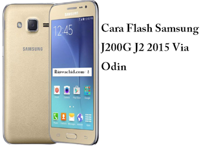 Tips Cara Flash Samsung J2 2015 J200G lengkap