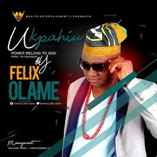 MUSIC: Felix Olame - Ukpahiu