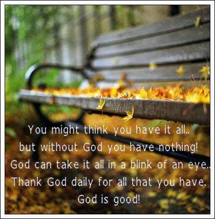 YOU MIGHT THINK YOU HAVE IT ALL    BUT WITHOUT GOD YOU HAVE