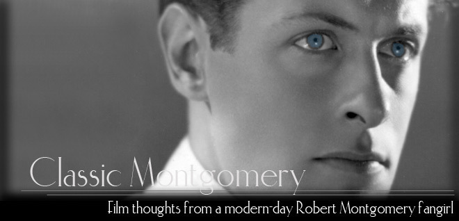 Classic Montgomery - Film thoughts from a modern-day Robert Montgomery fangirl