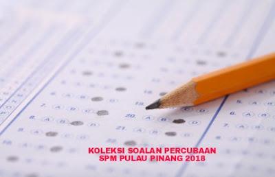 Koleksi Soalan Percubaan SPM Pulau Pinang 2018