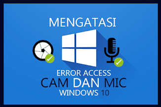 Mengatasi Enable Camera dan Microphone Access Windows 10