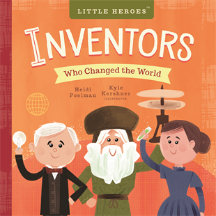 Heidi Reads... Little Heroes: Inventors Who Changed the World by Heidi Poelman, illustrated by Kyle Kershner