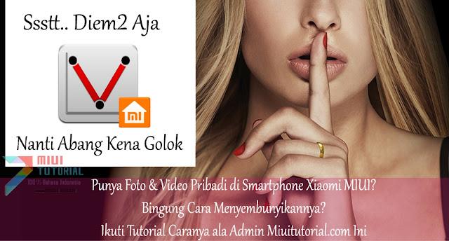 Punya Foto & Video Pribadi di Smartphone Xiaomi MIUI? Bingung Cara Menyembunyikannya? Ikuti Tutorial Caranya ala Admin Miuitutorial.com Ini