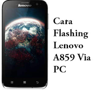 Panduan Cara Flash Lenovo A859 Via PC