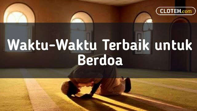 Waktu yang Terbaik Untuk Berdoa