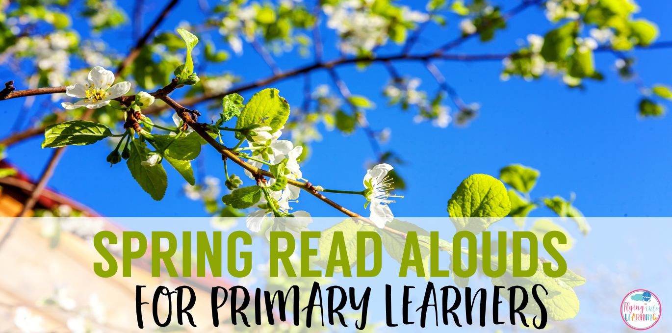 Spring Read Alouds For Primary Students Flying Into First Grade
