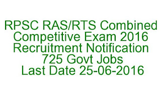 RPSC RAS/RTS Combined Competitive Exam 2016 Recruitment Notification 725 Govt Jobs Last Date 25-06-2016