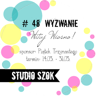 http://studioszok.blogspot.com/2017/03/wyzwanie-48-witaj-wiosno.html
