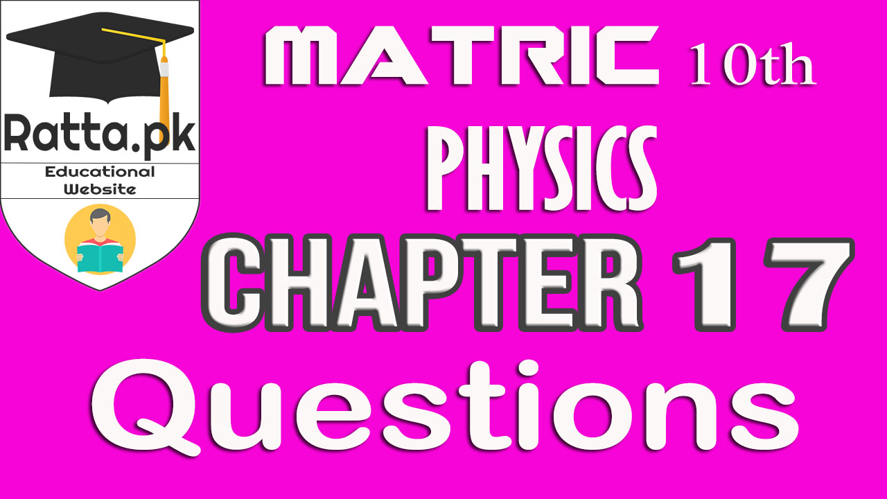 10th Physics Chapter 17 Questions Notes | Matric Physics Notes