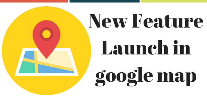New Feature Launch in google map