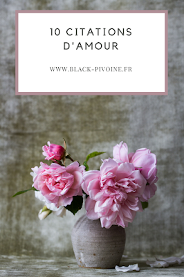 10 citations d'amour - Black Pivoine