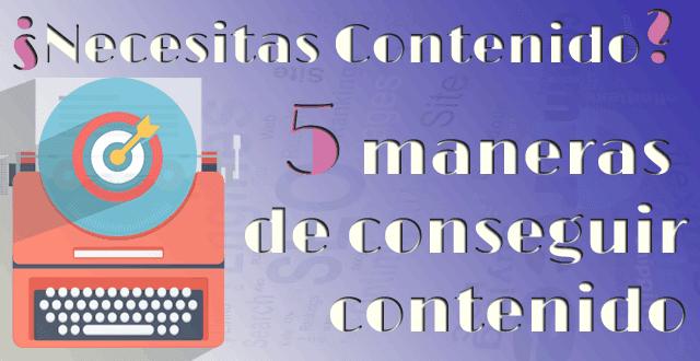 ¿Necesitas contenido? 5 Maneras sencillas de obtener contenido