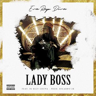 Eva Rap Diva Feat. DjEllyChuva - LadyBoss (Prod. 2R)