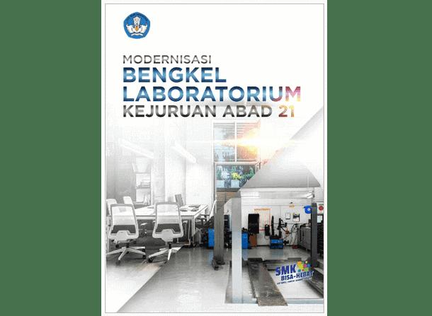 Panduan Modernisasi Bengkel dan Laboratorium Kejuruan Abad 21 (Buku SMK)