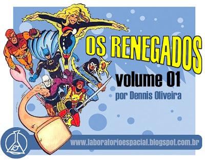 http://laboratorioespacial.blogspot.com.br/2015/11/os-renegados-volume-um-por-dennis.html