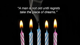 not old until regrets take the place of dreams