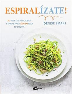 Espiralizate! 80 Recetas Deliciosas Y Sanas Para Espiralizar Tu Cocina (Salud Natural) PDF