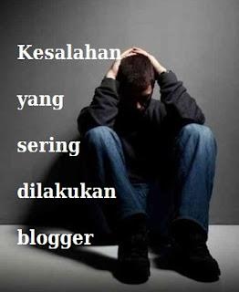kesalahan yang dilakukan blogger pemula