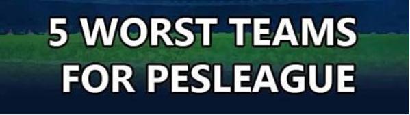 Nih Sob Daftar Tim yang Jelek untuk Turnamen PES
