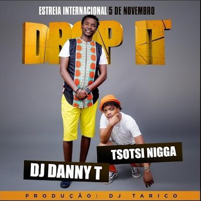DJ Danny T - Drop It (feat. Tsotsi Nigga)