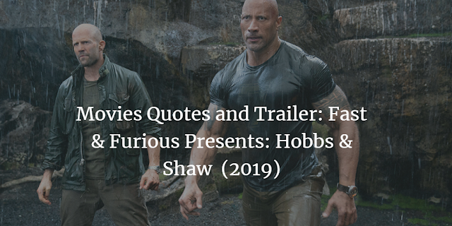 Movies Quotes and Trailer: Fast & Furious Presents: Hobbs & Shaw  (2019)
