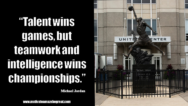 "23 Michael Jordan Inspirational Quotes About Life: ""Talent wins games, but teamwork and intelligence wins championships"". Quote about talent vs teamwork, intelligence, championships formula, success and life wisdom."