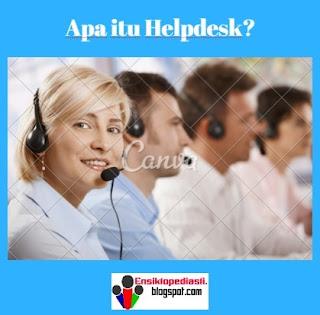 Help Desk (Pengertian, Cara Kerja, Kelebihan, Tujuan dan Manfaat)