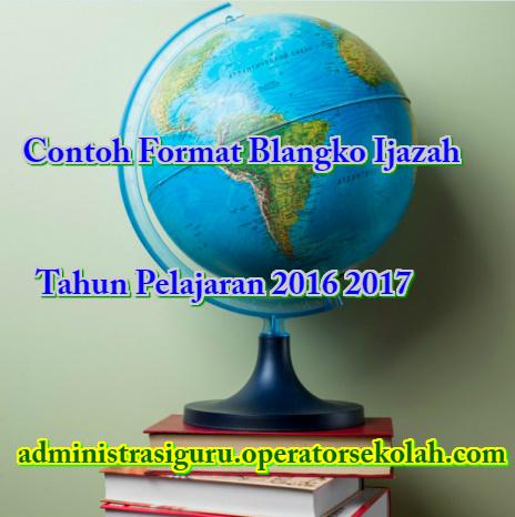 Contoh Format Blangko Ijazah Tahun Pelajaran 2016 2017