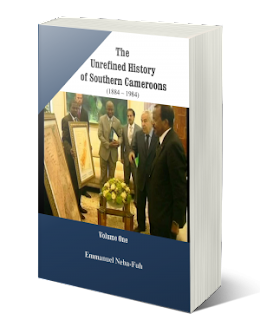 The Unrefined History of Southern Cameroons by Emmanuel Neba-Fuh