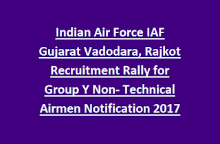 Indian Air Force IAF Gujarat Vadodara, Rajkot Recruitment Rally for Group Y Non- Technical Airmen Jobs Notification 2017