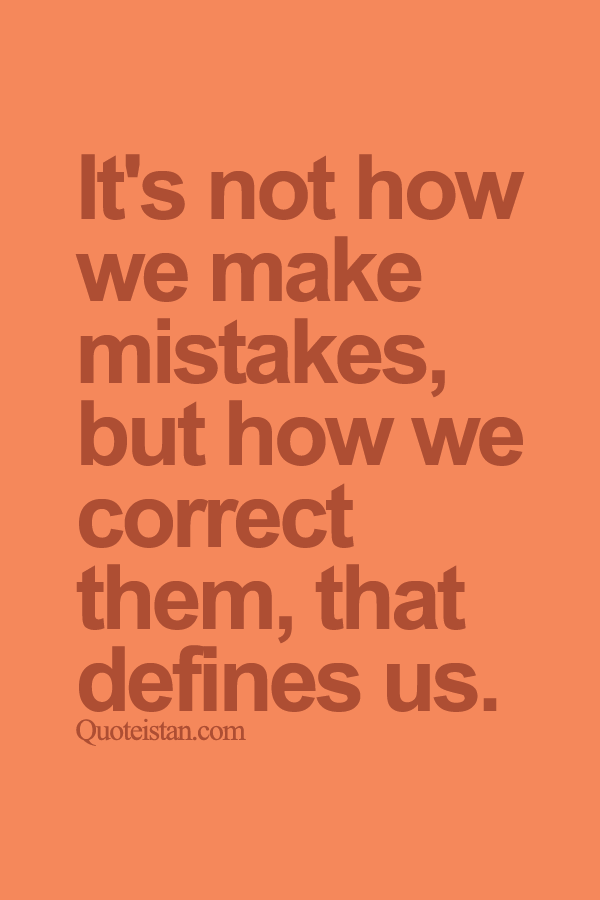 It's not how we make mistakes, but how we correct them, that defines us.