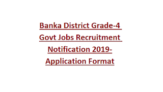Banka District Grade-4 Govt Jobs Recruitment Notification 2019-Application Format