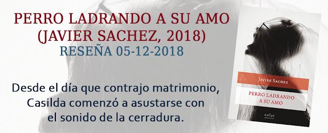 https://inquilinasnetherfield.blogspot.com/2018/12/resena-by-mb-perro-ladrando-a-su-amo-javier-sachez.html