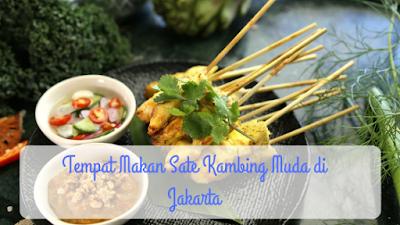 Tempat Makan Sate Kambing Muda di Jakarta