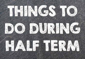 Things to do during half term