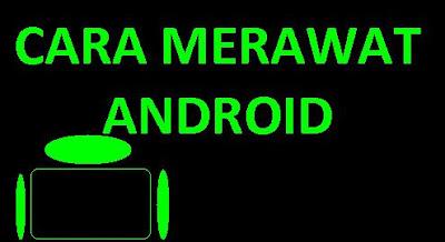 Beberapa tips yang bisa anda lakukan agar android anda tahan lama dan awet dalam penggunaan.