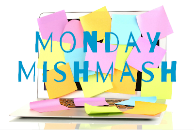 Monday Mishmash on a Tuesday