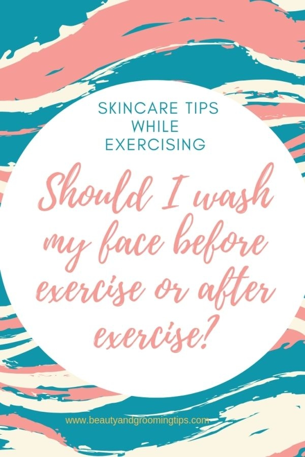 Should I wash my face before or after exercising?
