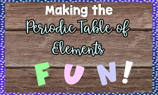 Making The Periodic Table Of Elements Fun For Your Students